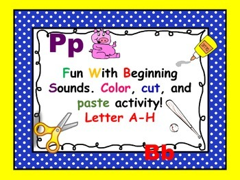 Beginning Sounds Cut And Paste Activity letters A-H.  Pre-K, Kinder