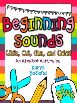 Beginning Sounds {No Prep Work} {Write, Cut, Glue, and Color} {CCSS Aligned}
