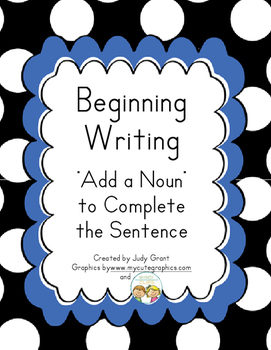 Beginning Writing:  Add a Noun to Complete a Sentence