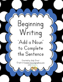 Beginning Writing:  Add a Noun to Complete a Sentence