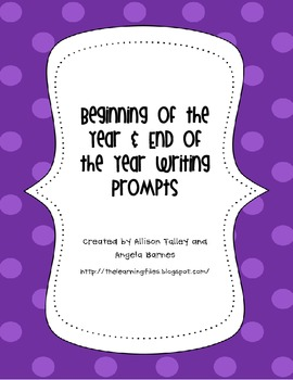 Beginning of the Year/ End of the Year Writing Prompts