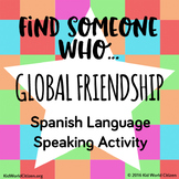 Find Someone Who... Global Friendship Spanish Speaking Activity