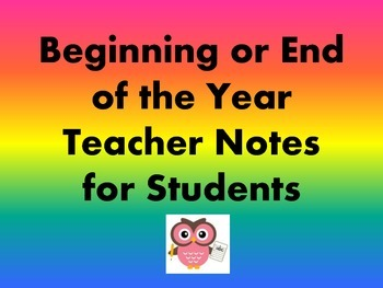 Beginning or End of the Year Teacher Encouraging Notes for Students