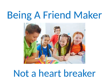 Being A Friend Maker Not A Heart Breaker Social Story