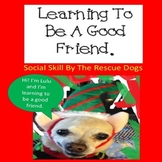 Being A Good Friend Rescue Dogs' Series Social Skills Autism/ODD/OHI/ELD