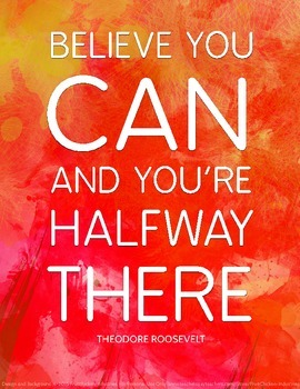 Believe You Can Roosevelt Inspirational Quote Poster 8.5 x 11 ENJOY!