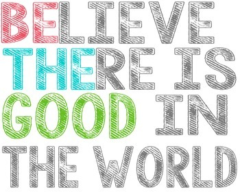 Believe there is Good...