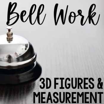 Bell Work 3D & Measurement (Geometry Bell Ringers, Warm Ups)