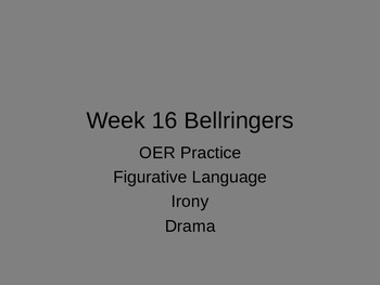 Bellringers covering OER, Figurative Language, Irony, and Drama