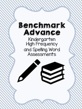 Benchmark Advance Kindergarten High Frequency & Spelling Assessments