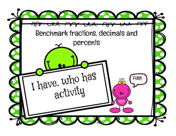 Benchmark Fractions, Decimals, and Percents I have, who has game