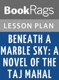 Beneath a Marble Sky: A Novel of the Taj Mahal Lesson Plans