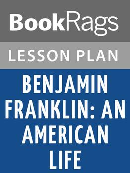 Benjamin Franklin: An American Life Lesson Plans