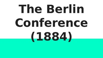 Berlin Conference (1884) Presentation