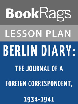 Berlin Diary; the Journal of a Foreign Correspondent, 1934-1941 Lesson Plans