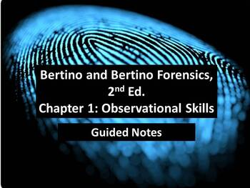 Bertino Forensics, 2nd. Edition Guided Notes - Chapter 1: Observational Skills