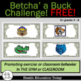 Betcha' a Buck Challenges!  Promote Classroom Values Or Exercise in P.E. - FREE!