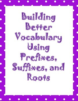 Better Vocabulary Building Using Prefixes, Suffixes and Roots