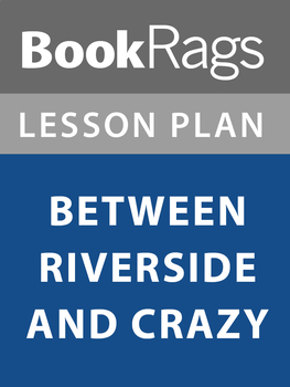 Between Riverside and Crazy Lesson Plans