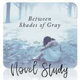 Between Shades of Gray Novel Study - Assignments, Projects and Final Exam