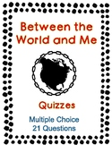 Between the World and Me - Multiple Choice Quizzes - 21 Questions