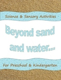 Beyond Sand & Water: Sensory and Science Activities for Pr
