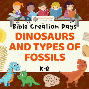 Bible Creation - Creation Days - Dinosaurs and Types of Fossils - K-8