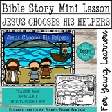 Bible Story Mini Lesson - Jesus Chooses His Helpers