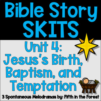 Bible Story Skits Unit 4 The Nativity Baptism and Temptation