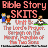 Bible Story Skits Unit 5 The Lord's Prayer Sermon on the Mount and Prodigal Son