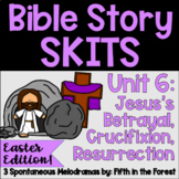 Bible Story Skits Unit 6 EASTER Betrayal Crucifixion and Resurrection