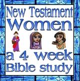 Bible Study: New Testament Women, a four week study