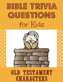 Bible Trivia Questions for Kids:  Old Testament Characters