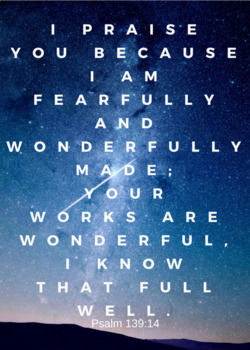 """Bible Verse """"I Praise You For I Am Fearfully and Wonderfully Made..."""""""