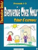 Bienvenue Chez Nous Thematic Units- Cahier d'Exercices