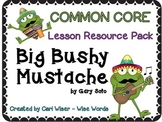 Big Bushy Mustache - Common Core Lesson Resource Pack