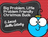 Big Problem, Little Problem Friendly Christmas Buds: A Soc