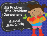 Big Problem, Little Problem Gardeners: A Social Skills Activity