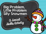 Big Problem, Little Problem Silly Snowmen: A Social Skills Activity