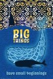 """Big Things Have Small Beginnings Poster (36x24"""")"""
