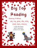 Big Top Reading Starring prefixes un re pre dis mis non micro mid non