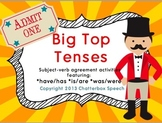 Big Top Tenses! Subject-verb agreement featuring: *have/has *is/are *was/were