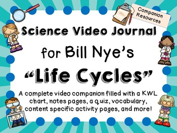 Bill Nye the Science Guy: Life Cycles - Video Journal