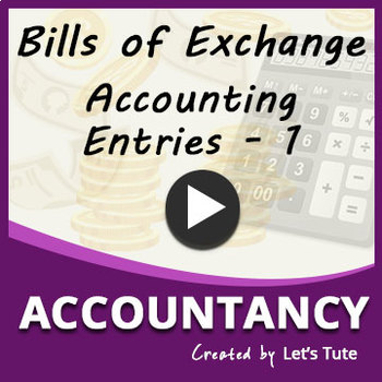 Bill of Exchange | Accounting Entries | Part 1 | LetsTute Accountancy