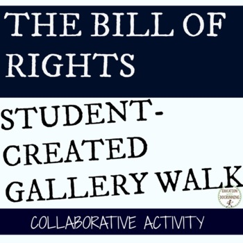 US Constitution Bill of Rights Student-Created Gallery Walk Activity UPDATED