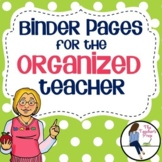 Binder Pages for the Organized Teacher
