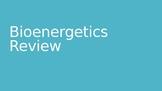 Bioenergetics Chapter Review (PowerPoint)
