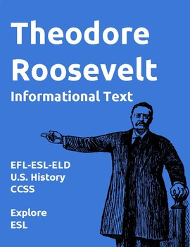 Theodore Roosevelt Informational Text and Activities for EFL-ESL-ELD