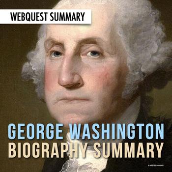 Biography Summary: George Washington Webquest