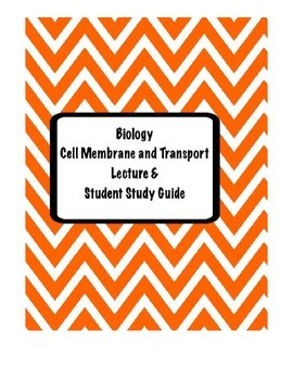 Biology Cell Membrane & Transport Lecture notes and Student Study Guide